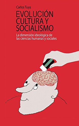 Evolucion, cultura y socialismo: La dimensión ideológica de las ciencias humanas y sociales.