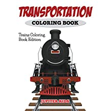 Transportation Coloring Book: Trains Coloring Book Edition