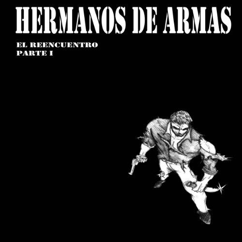 Hermanos de armas.El reencuentro.Parte I por Diego  Alarcón Díaz