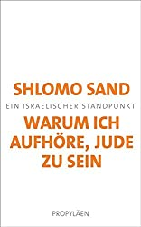 Warum ich aufhöre, Jude zu sein: Ein israelischer Standpunkt (German Edition)