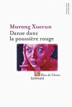 Danse dans la poussière rouge par [Xuecun, Murong]