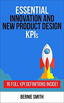 Essential Innovation and New Product Development KPIs: 16 Full KPI Definitions Included (Essential KPIs Book 14) by [Smith, Bernie]