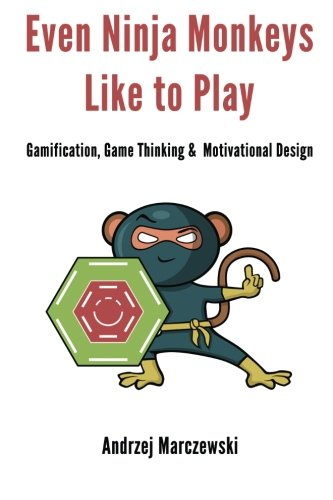 Even Ninja Monkeys Like to Play: Gamification, Game Thinking and Motivational Design