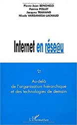 Internet en réseau. Au delà de l'organisation hiérarchique et des technologies de demain