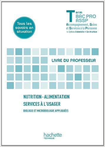 Nutrition-alimentation, services à l'usager Terminale Bac Pro ASSP - Livre professeur - Ed. 2013 de Annie Martinez ,Martine Tichit ,Jean-Yves Gola ( 3 juillet 2013 )
