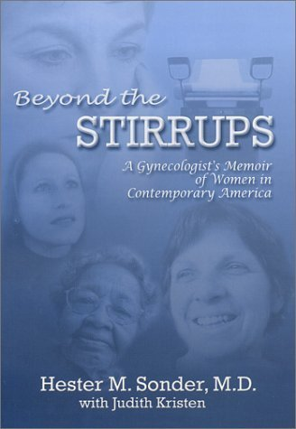 Beyond the Stirrups: A Gynecologist's Memoir of Women in Contemporary America by Sonder, Hester M. (2001) Hardcover