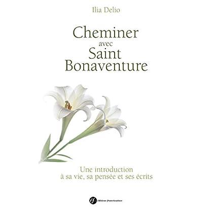 Cheminer avec saint Bonaventure: Une introduction à sa vie, sa pensée, ses écrits
