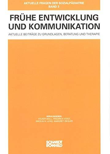 Frühe Entwicklung und Kommunikation: Aktuelle Beiträge zu Grundlagen, Beratung und Therapie (Aktuelle Fragen der Sozialpädiatrie)