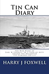 Tin Can Diary: The Diary of Earl W Foxwell, Jr.'s tour of duty aboard the Destroyer USS Edwards DD-619 by Harry J Foxwell PhD (2015-06-26)