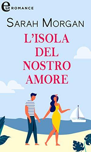 L'isola del nostro amore (eLit) (Glenmore Island Vol. 2) di [Morgan, Sarah]