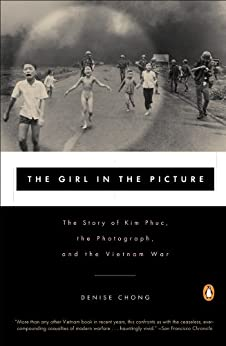 The Girl in the Picture: The Story of Kim Phuc, the Photograph, and the Vietnam War by [Chong, Denise]