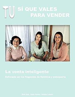 Tu sí que vales para vender: La Venta inteligente. eBook: Rosa ...