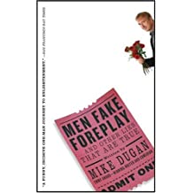 Men Fake Foreplay ... And Other Lies That Are True by Mike Dugan (2004-10-27)