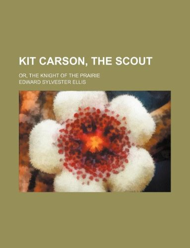 Kit Carson, the Scout; Or, the Knight of the Prairie