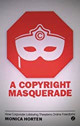 A Copyright Masquerade: How Corporate Lobbying Threatens Online Freedoms