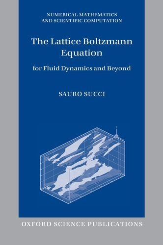 The Lattice Boltzmann Equation: For Fluid Dynamics and Beyond (Numerical Mathematics and Scientific Computation) Reprint edition by Succi, Sauro (2013) Paperback