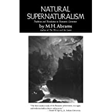 Natural Supernaturalism: Tradition and Revolution in Romantic Literature (Norton Library (Paperback))