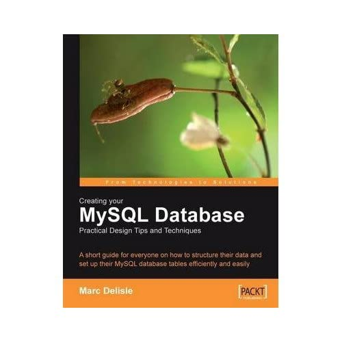 [(Creating Your MySQL Database: Practical Design Tips and Techniques )] [Author: Marc Delisle] [Nov-2006]