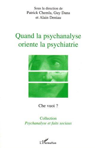 Quand la psychanalyse oriente la psychiatrie par Patrick Chemla, Guy Dana, Alain Deniau