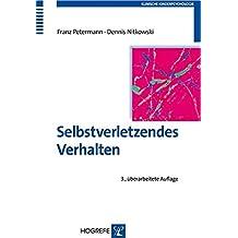 Selbstverletzendes Verhalten: Erscheinungsformen, Ursachen und Interventionsmöglichkeiten (Klinische Kinderpsychologie)