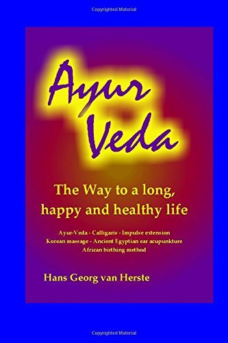 Ayur Veda: The Way to a long, happy and healthy Life by Hans Georg van Herste (2015-10-16)