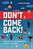 Don't Come Back: a funny travel adventure of bad-tempered baboons, black magic, and breakups. (Weird Travel Book 2)