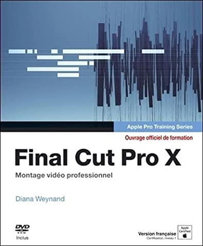 Final Cut Pro X : Apple pro training series, Montage vidéo professionnel (1DVD)