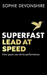 Superfast: Lead at speed - Shortlisted for Best Leadership Book at the Business Book Awards (English Edition)