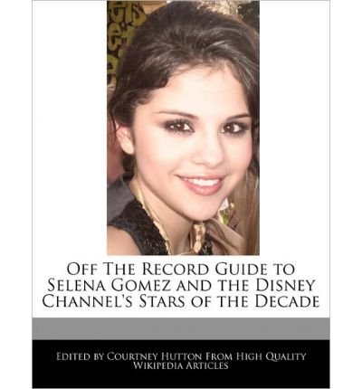 -off-the-record-guide-to-selena-gomez-and-the-disney-channels-stars-of-the-decade-off-the-record-gui