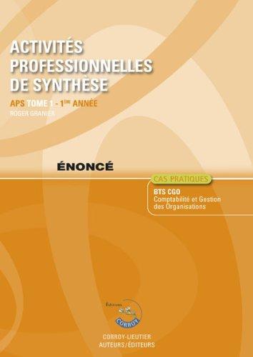 Activites Professionnelles de Synthese. Tome 1 Enonce - Aps du Bts Cgo 1re Annee. Cas Pratiques