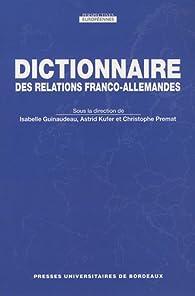 Dictionnaire des relations franco-allemandes par Isabelle Guinaudeau