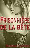 Prisonnière de la bête: Nouvelle érotique fantastique, interdit au moins de 18 ans, histoire érotique adulte, paranormal en français, livre pour adulte, soumission, S.M.