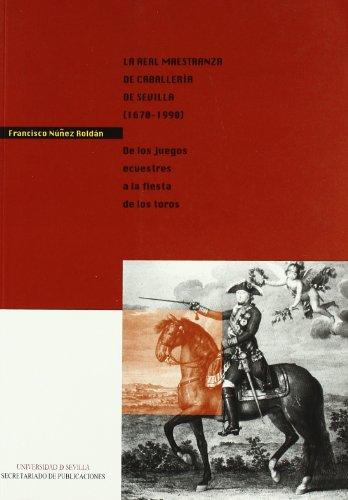 La Real Maestranza de Caballería de Sevilla (1670-1990): De los juegos ecuestres a la fiesta de los toros (Colección Cultura Viva) por Francisco Múñez Roldán