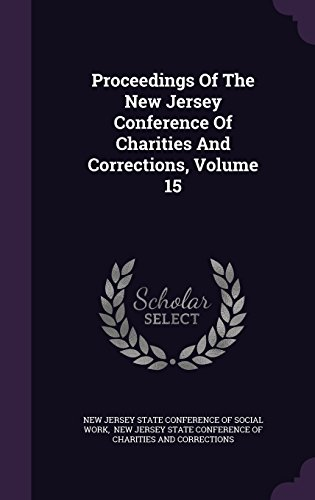 Proceedings Of The New Jersey Conference Of Charities And Corrections, Volume 15