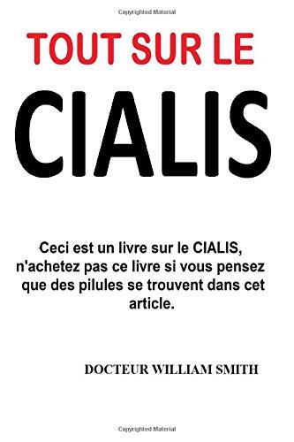 Tout Sur le Cialis: Ceci est un livre sur le CIALIS, n'achetez pas ce livre si vous pensez que des pilules se trouvent dans cet article. par Dr William Smith
