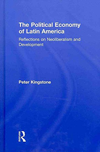 [(The Political Economy of Latin America : Reflections on Neoliberalism and Development)] [By (author) Peter Kingstone] published on (February, 2011)