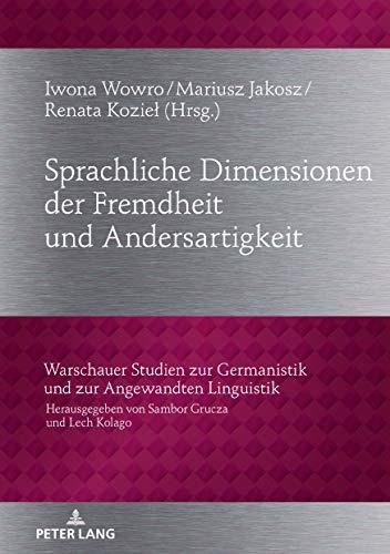 Sprachliche Dimensionen der Fremdheit und Andersartigkeit (Warschauer Studien Zur Germanistik Und Zur Angewandten Linguistik)