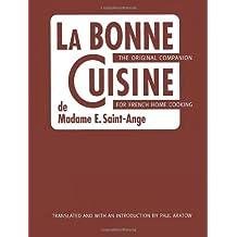 La Bonne Cuisine de Madame E. Saint-Ange: The Original Companion for French Home Cooking