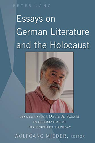 Essays on German Literature and the Holocaust: Festschrift for David A. Scrase in Celebration of His Eightieth Birthday (English Edition) - Reich Mieder