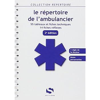 Le repertoire de l'ambulancier 2e ed - 55 tableaux - 14 fiches réflexes