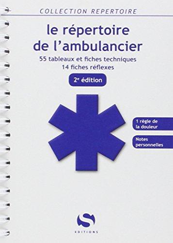 Le repertoire de l'ambulancier 2e ed - 55 tableaux - 14 fiches rflexes