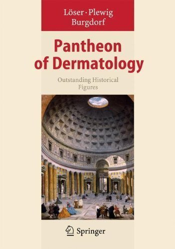 Pantheon of Dermatology: Outstanding Historical Figures 2013 Edition published by Springer (2013)
