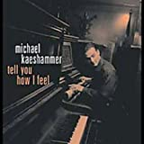 Songtexte von Michael Kaeshammer - Tell You How I Feel