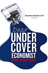 Dear Undercover Economist: The very best letters from the Dear Economist column: The Undercover Economist Solves Life's Everyday Mysteries and Problems by Tim Harford (2009-07-30)