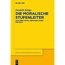 Die moralische Stufenleiter: Kant über Teufel, Menschen, Engel und Gott (Kantstudien-Ergänzungshefte, Band 204)