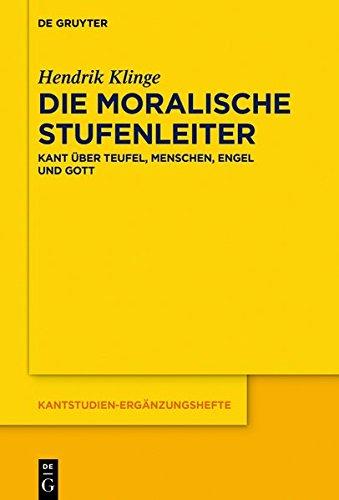 Die moralische Stufenleiter: Kant über Teufel, Menschen, Engel und Gott (Kantstudien-Ergänzungshefte)