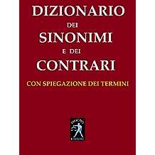 Dizionario dei sinonimi e dei contrari: con la spiegazione dei termini (Italian Edition)