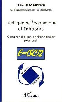 Intelligence Economique et Entreprise : Comprendre son environnement pour agir par [Beignon, Jean-Marc]