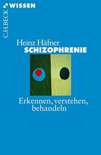 Schizophrenie: Erkennen, Verstehen, Behandeln (Beck'sche Reihe)