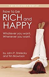 How to be Rich and Happy - 2012 Edition by John P. Strelecky (2012-01-05)